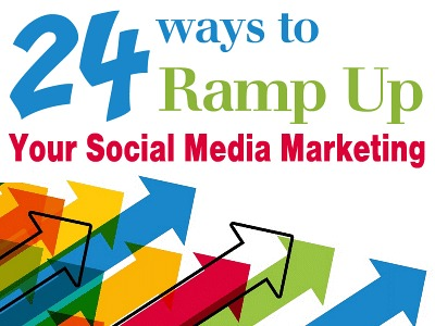 24 Ways to Ramp Up Your Social Media Marketing