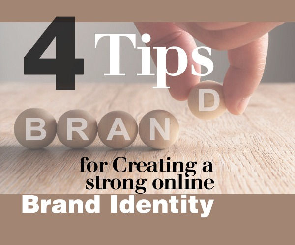 4 Tips for Creating a Strong Online Brand Identity