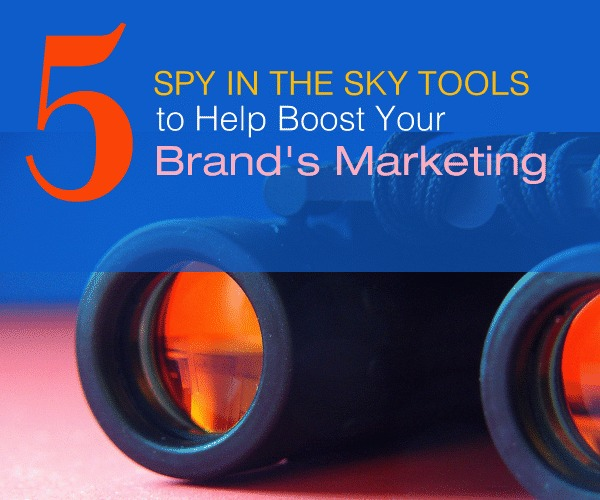 5 Spy in the Sky Tools to Help Boost Your Brand's Marketing