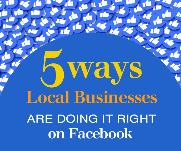 5 Ways Local Businesses are Doing it Right on Facebook