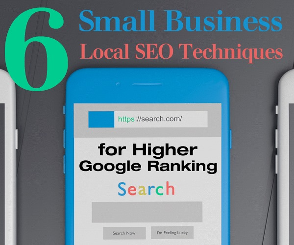 6 Small Business Local SEO Techniques for Higher Google Ranking