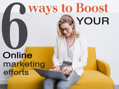 6 Ways to Boost Your Online Marketing Efforts