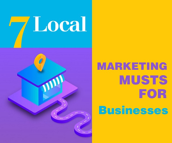 7 Local Online Marketing Musts for Businesses
