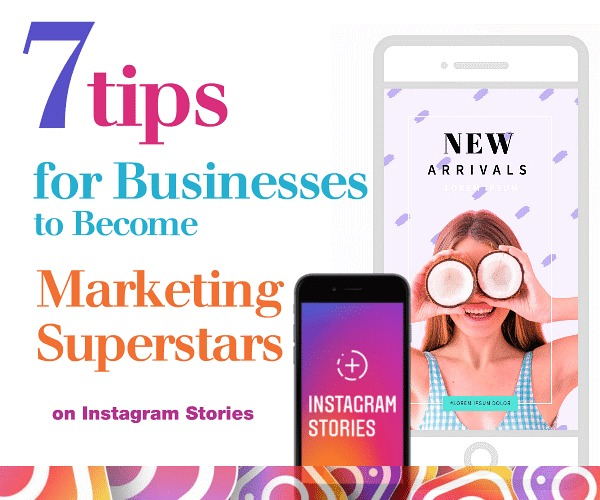 7 Tips for Businesses to Become Marketing Superstars on Instagram Stories