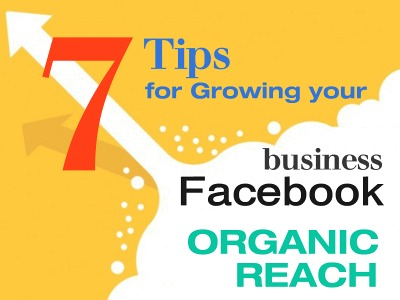 7 Tips for Growing Your Business Facebook Organic Reach