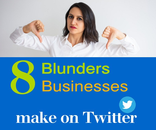 8 Blunders Businesses Make on Twitter