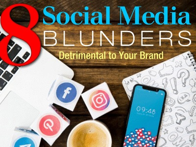 8 Social Media Blunders Detrimental to Your Brand