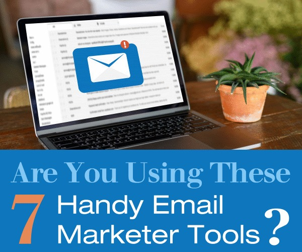 Are You Using These 7 Handy Email Marketer Tools?