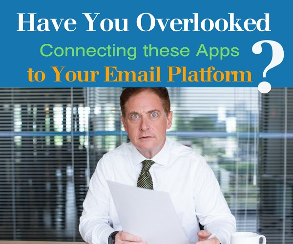 Have You Overlooked Connecting These Apps to Your Email Platform?
