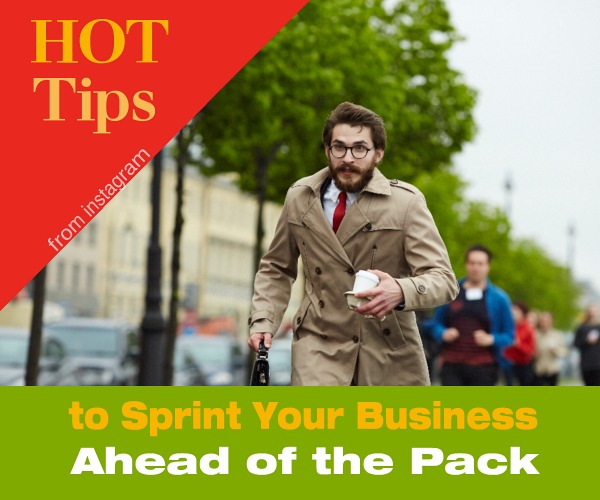 Hot Tips from Instagram  to Sprint Your Business Ahead of the Pack