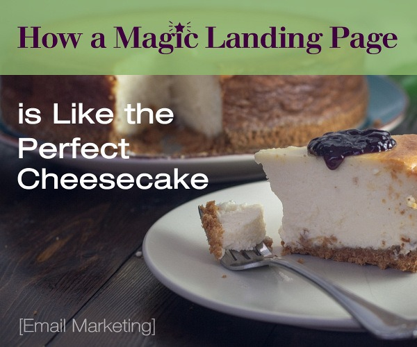 How a Magic Landing Page is Like the Perfect Cheesecake