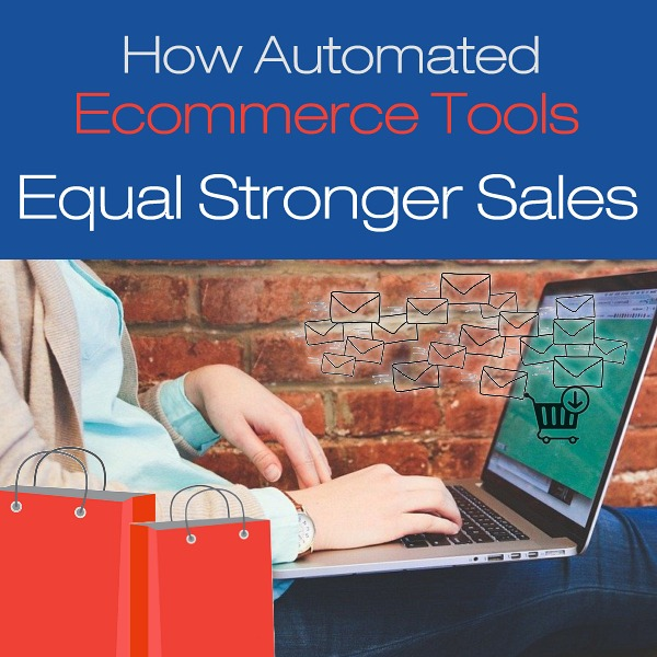 How Automated Ecommerce Tools Equal Stronger Sales