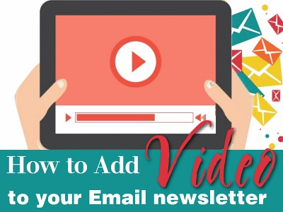How to Add Video to Your Email Newsletter
