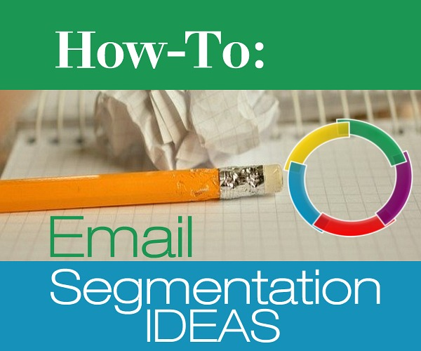 How-To Email Segmentation Ideas