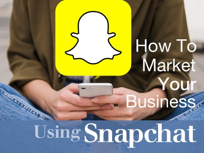 How to Market Your Business Using Snapchat