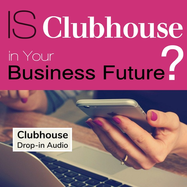 Is Clubhouse in Your Business Future?