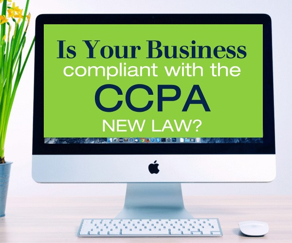 Is Your Business Compliant with the CCPA New Law?