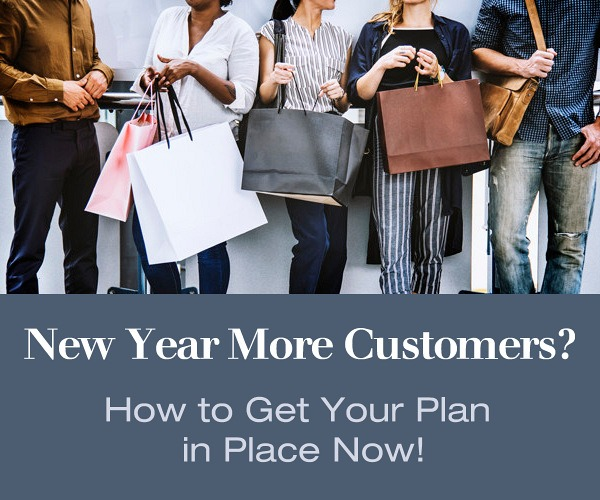 New Year More Customers? How to Get Your Plan in Place Now