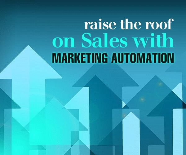 Raise the Roof on Sales with Marketing Automation