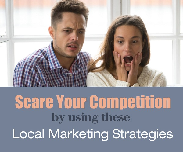 Scare Your Competition by Using These Local Marketing Strategies