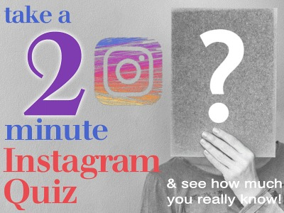 Take a 2 Minute Instagram Quiz . . . And see how much you really know!