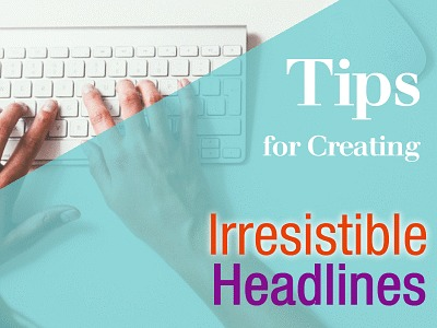Tips for Creating Irresistible Headlines