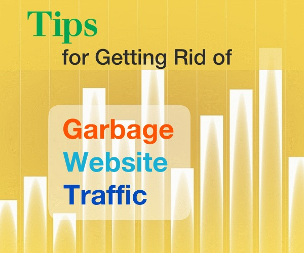 Tips for Getting Rid of Garbage Website Traffic