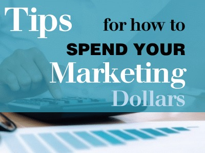 Tips for How to Spend Your Marketing Dollars