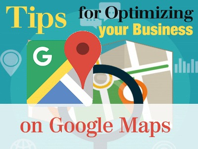 Tips for Optimizing Your Business on Google Maps