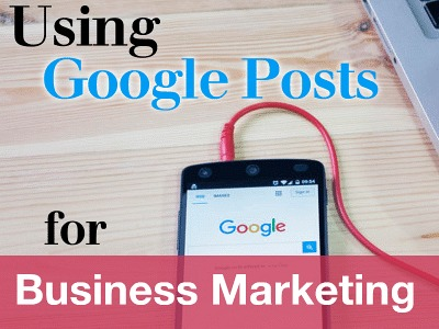 Using Google Posts for Business Marketing