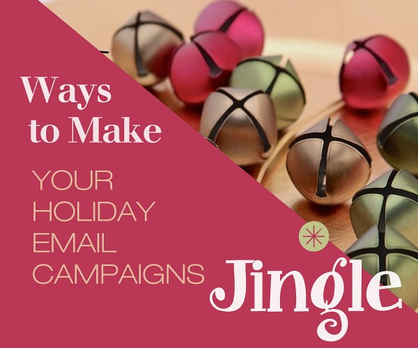 Ways to Make Your Holiday Email Campaigns Jingle