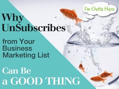 Why UnSubscribes from Your Business Marketing List Can be a Good Thing