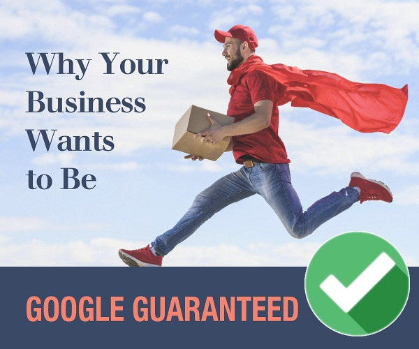 "Why Your Business Wants to Be ""Google Guaranteed"""