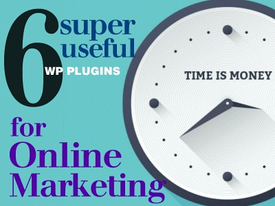 6 Super Useful WordPress Plugins for Online Marketers
