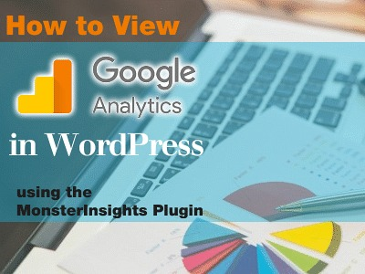 How to View Google Analytics in Wordpress … Using the MonsterInsights Plugin