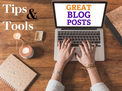 Tips and Tools List for Great Blog Posts