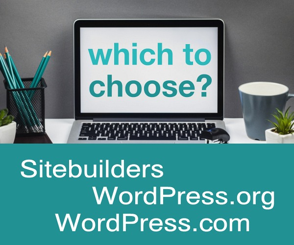 Which to Choose? Sitebuilders vs WordPress.org vs WordPress.com